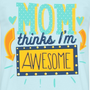 Mom thinks Iam awesome - Männer T-Shirt