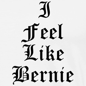 I feel like Bernie T-Shirts - Men's Premium T-Shirt