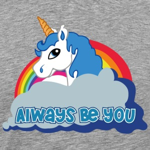 Always be you (Unicorn) T-Shirts - Männer Premium T-Shirt