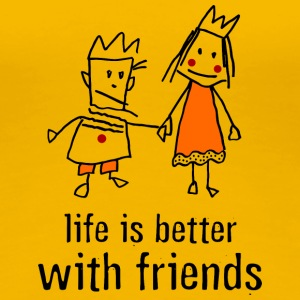 life is better with friends beste Freunde geiles L - Frauen Premium T-Shirt