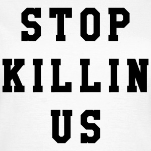 Stop killin us T-shirts - T-shirt dam
