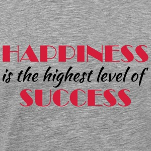 Happiness is the highest level of success T-shirts - Mannen Premium T-shirt