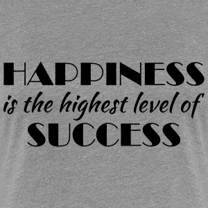 Happiness is the highest level of success T-shirts - Dame premium T-shirt
