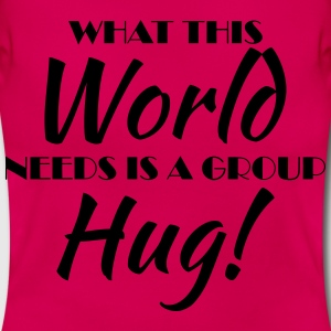 What this world needs is a group hug! T-Shirts - Women's T-Shirt