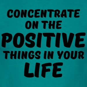 Concentrate on the positive things T-Shirts - Men's T-Shirt