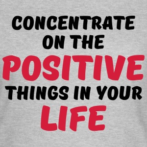 Concentrate on the positive things T-Shirts - Women's T-Shirt