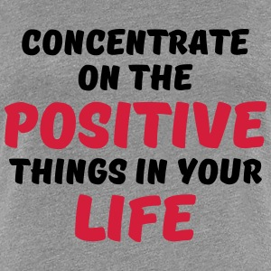 Concentrate on the positive things T-Shirts - Women's Premium T-Shirt