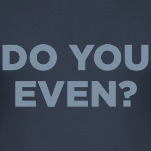 Do You Even? - Men's Slim Fit T-Shirt