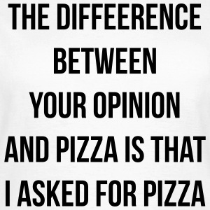 The difference between pizza and your opinion Tee shirts - T-shirt Femme