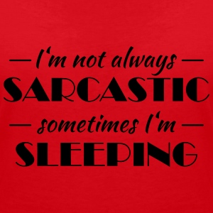 I'm not always sarcastic T-Shirts - Women's V-Neck T-Shirt