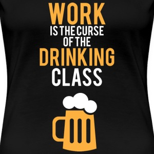 Work is the curse - Women's Premium T-Shirt