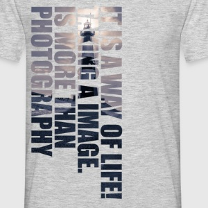 Photography - Is a Way of Life T-Shirts - Männer T-Shirt