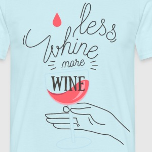 Less Whine more Wine - Männer T-Shirt
