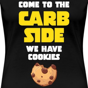 Come To The Carb Side - We Have Cookies T-shirts - Dame premium T-shirt