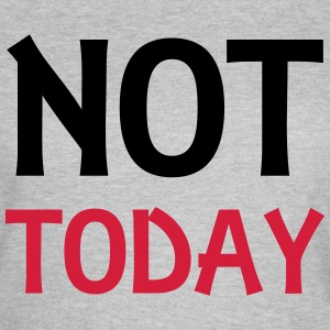 Not today T-shirts - T-shirt dam