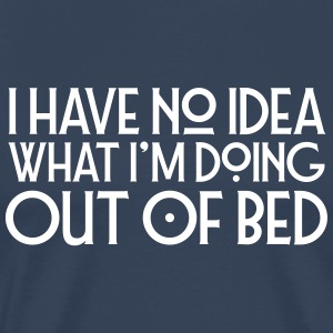 I Have No Idea What I'm Doing Out Of Bed T-shirts - Mannen Premium T-shirt