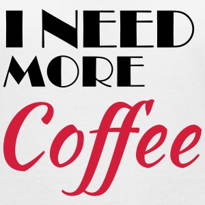 I need more coffee T-shirts - Vrouwen T-shirt met V-hals