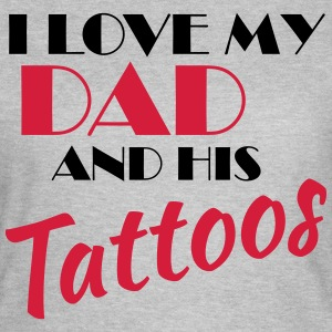 I love my dad and his tattos T-shirts - Vrouwen T-shirt