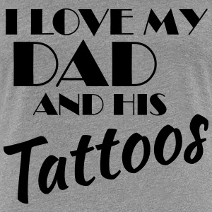 I love my dad and his tattos T-shirts - Premium-T-shirt dam