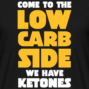 Come To The Low Carb Side - We Have Ketones Magliette - Maglietta da uomo