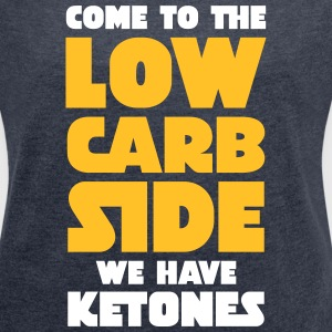 Come To The Low Carb Side - We Have Ketones T-Shirts - Frauen T-Shirt mit gerollten Ärmeln