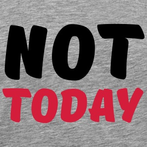 Not today T-shirts - Mannen Premium T-shirt