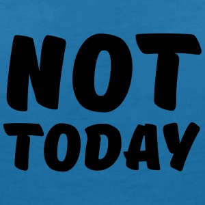 Not today T-Shirts - Women's V-Neck T-Shirt