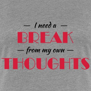 I need a break from my own thoughts Camisetas - Camiseta premium mujer