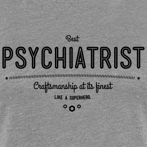 Best psychiatrist - craftsmanship at its finest T-Shirts - Women's Premium T-Shirt