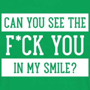 Can You See The F*ck You In My Smile? T-Shirts - Men's T-Shirt
