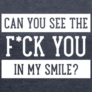Can You See The F*ck You In My Smile? T-shirts - Vrouwen T-shirt met opgerolde mouwen