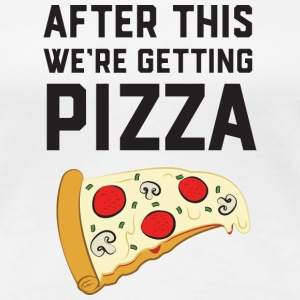 After This We're Getting Pizza T-shirts - Vrouwen Premium T-shirt