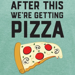 After This We're Getting Pizza T-Shirts - Frauen T-Shirt mit gerollten Ärmeln