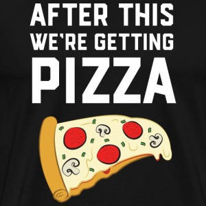 After This We're Getting Pizza T-Shirts - Männer Premium T-Shirt