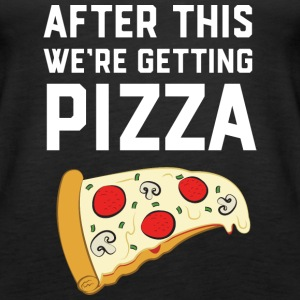 After This We're Getting Pizza Tops - Frauen Premium Tank Top