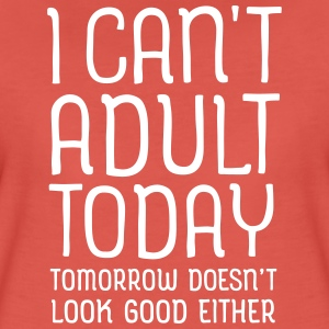 I Can't Adult Today... T-Shirts - Women's Premium T-Shirt