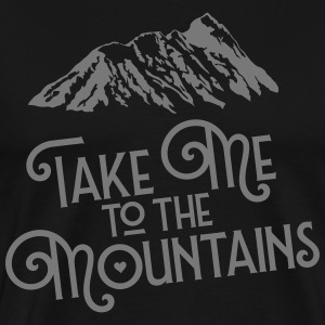 Take Me To The Mountains T-Shirts - Männer Premium T-Shirt