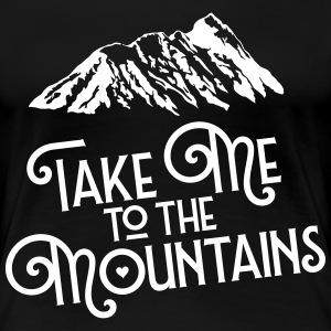 Take Me To The Mountains T-shirts - Dame premium T-shirt