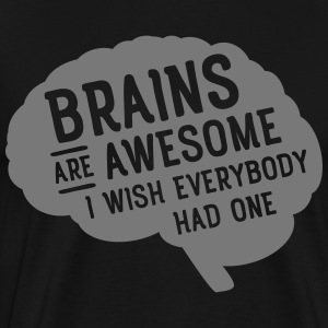 Brains Are Awesome - I Wish Everybody Had One Camisetas - Camiseta premium hombre