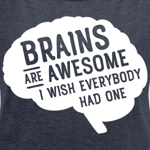 Brains Are Awesome - I Wish Everybody Had One T-shirts - T-shirt med upprullade ärmar dam