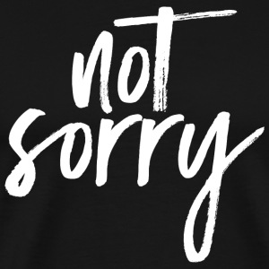 Not Sorry T-Shirts - Men's Premium T-Shirt