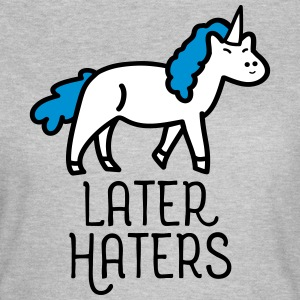 Later Haters (Unicorn) Camisetas - Camiseta mujer