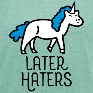 Later Haters (Unicorn) T-shirts - Vrouwen T-shirt met opgerolde mouwen