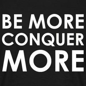 Be More Conquer More Men's T-Shirt Black - Men's T-Shirt