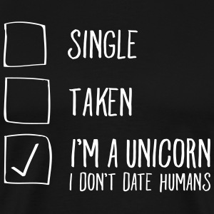 Single- Taken - I'm A Unicorn -I Don't Date Humans T-shirts - Mannen Premium T-shirt
