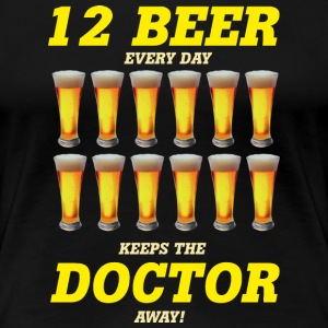 AD - 12 beer every day keeps the doctor away - Alkohol fun Motiv - RAHMENLOS Geburtstag Geschenk T-Shirts - Frauen Premium T-Shirt