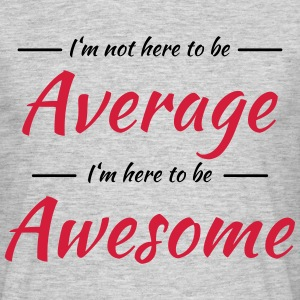 I'm not here to be average T-Shirts - Men's T-Shirt
