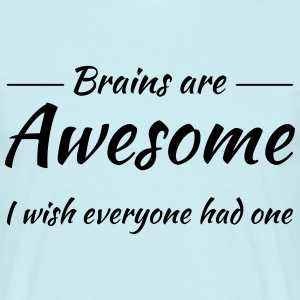 Brains are awesome! I wish everyone had one T-Shirts - Men's T-Shirt