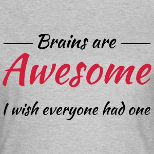 Brains are awesome! I wish everyone had one T-Shirts - Women's T-Shirt