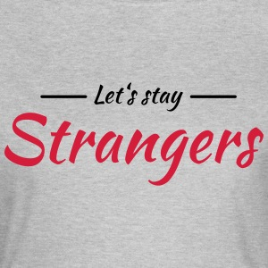 Let's stay strangers Tee shirts - T-shirt Femme
